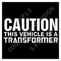 "CAUTION THIS VEHICLE IS A TRANSFORMER 6"" white Sticker/Decal"