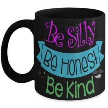 Be silly, be honest, be kind - fun ceramic coffee mug black