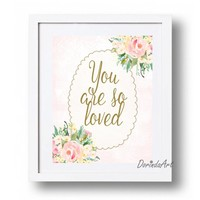 You are so loved Prints Printable Girl's wall art Watercolor flower quote Little Girl gift idea DOWLOAD  Large Floral girl quote wall decor