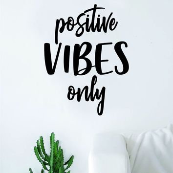 Positive Vibes Only v4 Wall Decal Sticker Vinyl Art Bedroom Living Room Decor Decoration Teen Quote Inspirational Girls Good Vibes Happy Smile Yoga