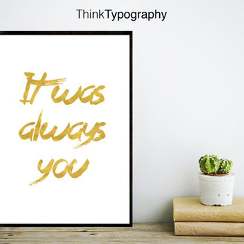it was always you, gold foil print, gold print, home decor, inspirational quote, quotes print, art prints, love couple wedding engagement