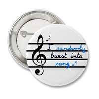 I Randomly Burst into Song Button from Zazzle.com