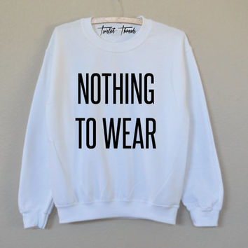 Nothing to wear unisex t-shirt - pullover crewneck sweatshirt - XS/S/M/L/XL