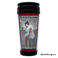 Funny Travel Mug ~You Can Live To Be A Hundred...~ Vintage Quote Western Saloon Girl Wild West Funny Quote Saying