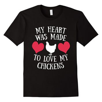 My Heart Was Made To Love My Chickens T-Shirt
