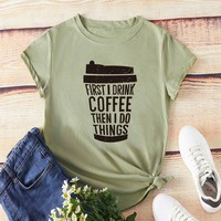 """""""First I Drink Coffee"""" Green Slogan Letter Print Tee"""