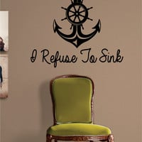 I Refuse To Sink Version 2 Anchor Quote Nautical Ocean Beach Decal Sticker Wall Vinyl Art Decor