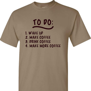 To Do: Wake Up and Make Coffee on a Light Brown Short Sleeve T Shirt