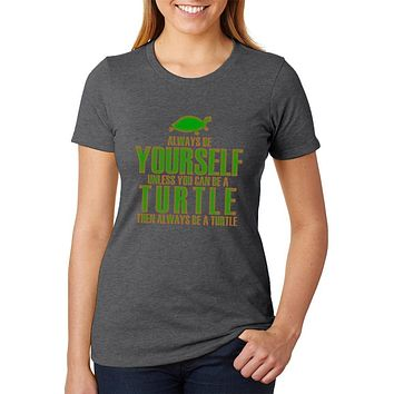 Always Be Yourself Turtle Womens Soft Heather T Shirt