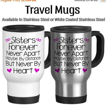 Sisters Forever Never Apart Only By Distance Never By Heart, I love You Sister, Gift For Sister, Sisters Forever, Travel Mug, Coffee