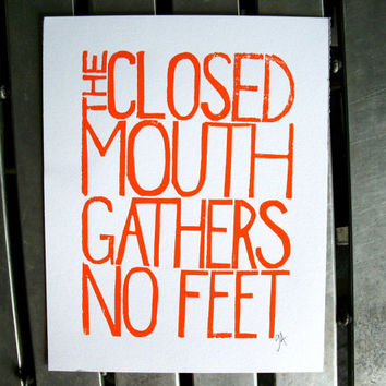 PRINT The closed mouth gathers no feet ORANGE by thebigharumph