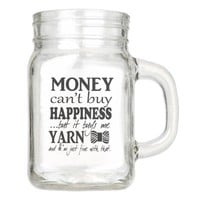 Money Can't Buy Happiness...but Yarn/Crafts Mason Jar