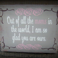 Rustic Mother's Day Gift/Primitive, Hand painted, Wood Sign/Out of all the moms in the world, I am so glad you are ours
