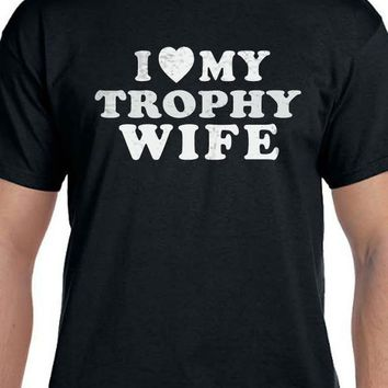 I Love My Trophy Wife T-shirt MENS T shirt Fathers Day Gift Wife Gift Wedding Gift Tshirt Cool Shirt
