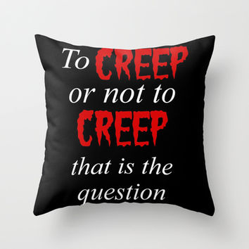 To CREEP or not to CREEP Throw Pillow by Simply Wretched | Society6