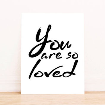 You are so loved print Love print Mothers day print Mothers day gift Love print  Typographic print Love poster  Mothers gift Quote print