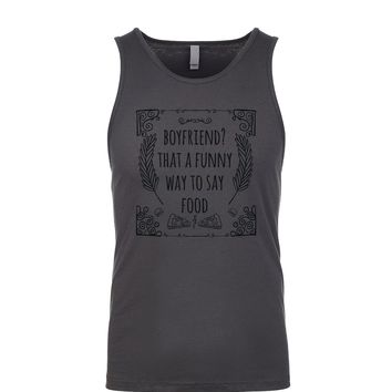 Boyfriend? That's A Funny Way To Say Food Men's Tank