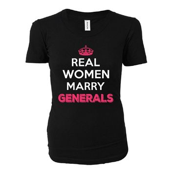Real Women Marry Generals. Cool Gift - Ladies T-shirt