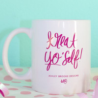 ASHLEY BROOKE: Treat Yo' Self Mug