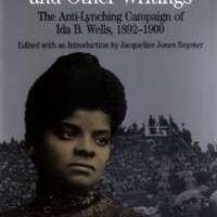 Southern Horrors and Other Writings; The Anti-Lynching Campaign of Ida B. Wells, 1892-1900