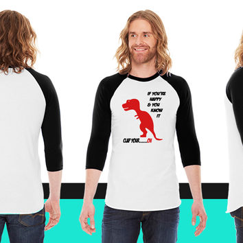 If You're Happy T-Rex American Apparel Unisex 3/4 Sleeve T-Shirt