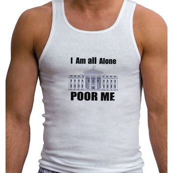 I'm All Alone Poor Me Trump Satire Mens Ribbed Tank Top by TooLoud