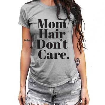 Mom Shirt, Mom Hair, Don't Care, Womens T-shirt, Mothers Day Gift, New Mom Gift, Baby Shower, Womens Top, Gift for Mom - The Boyfriend Tee