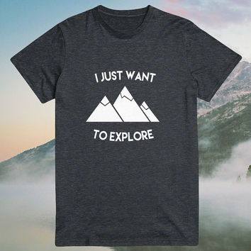 I just want to explore Tshirt Tees funny hiking Hiker gift present Ladies Girl Womens Mens Trail Camp humor