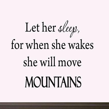 Let Her Sleep, For When She Wakes She Will Move Mountains Nursery Wall Decal VWAQ 1609