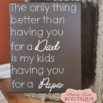 The only thing better, Having you for a DAD, Personalized Canvas, 11 x 14, Fathers Day, Step Dad, Grandpa, Papa, God Parent