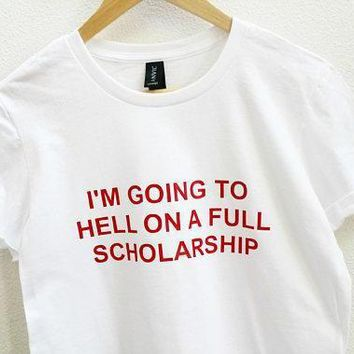 """""""I'm Going to Hell On A Full Scholarship"""" Tee"""