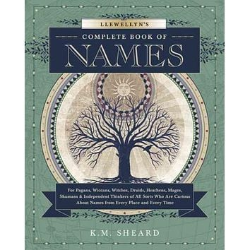 Llewellyn's Complete Book of Names: For Pagans, Wiccans, Witches, Druids, Heathens, Mages, Shamans & Independent Thinkers of All Sorts Who Are Curious About Names from Every Place and Ev