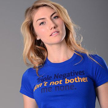 Triple Negatives Don't Not Bother Me None T-Shirt | SnorgTees