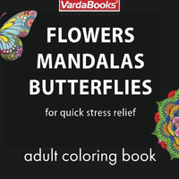 Adult Coloring Book: Flowers, Mandalas, Butterflies for Quick Stress Relief