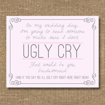 Bridesmaid | Don't Let Me Ugly Cry | Bridal Cards | Funny Will You Be My Bridesmaid | Junior Bridesmaid | Will You Be My Bridesmaid Invites