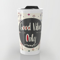 Good Vibes Only Travel Mug by Famenxt | Society6