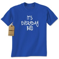 It's Everyday Bro Mens T-shirt