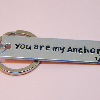 You Are My Anchor, Hand Stamped Aluminum  Keychain - Gift Under 20