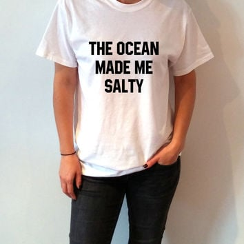 The Ocean Made Me Salty T-Shirt Unisex for women fashion gift to her present funny slogan saying cute top tees graphic tee save water