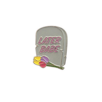 Later Babe Lapel Pin