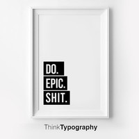 Do Epic Shit // poster motivational inspiration wall home bold // black and white modern wall art // dorm room poster // gifts for him quote