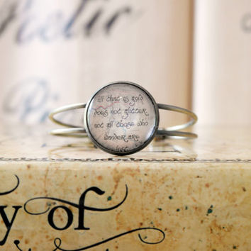 Tolkien Lord of the Rings Quote Bangle All that is Gold does not Glitter. Not all those who Wander are Lost