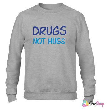 drugs not hugs_ Crewneck sweatshirtt