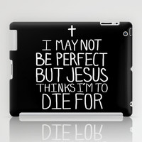I May Not be Perfect iPad Case by LookHUMAN