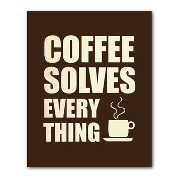 Coffee solves everything - Kitchen Wall Art - 8 x 10 print - typography - coffee cup - brown, vintage, distressed, chalkboard