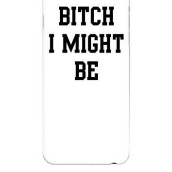 Bitch I might be - iphone 6 Plus Case