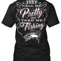 Just Call Me Pretty And Take Me Fishing T-Shirt