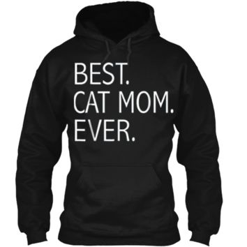 Funny Best Cat Mom Ever  Cute Cat Lady Cat Lovers Tee Pullover Hoodie 8 oz