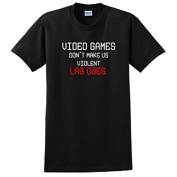 Video games don't make us violent lag does, funny gamer, geeky, nerdy graphic T Shirt