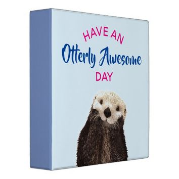Have an Otterly Awesome Day Cute Otter Photo 3 Ring Binder